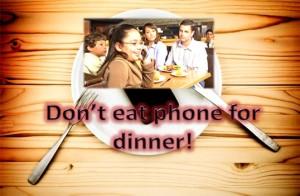Don't Eat Phone For Dinner