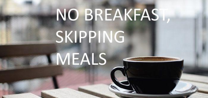 No Breakfast & skipping meals?