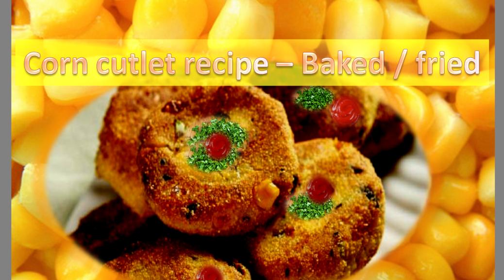 Corn Cutlet Recipe - Baked/Fried