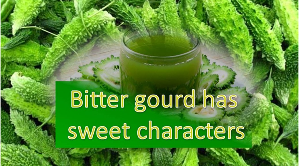Bitter gourd has sweet characters!