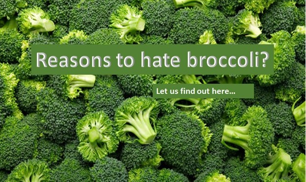Reasons to hate broccoli?