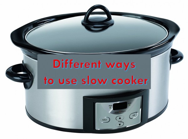 Different ways to use slow cooker