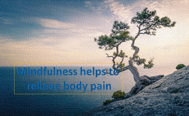 Mindfulness Helps To Reduce Body Pain