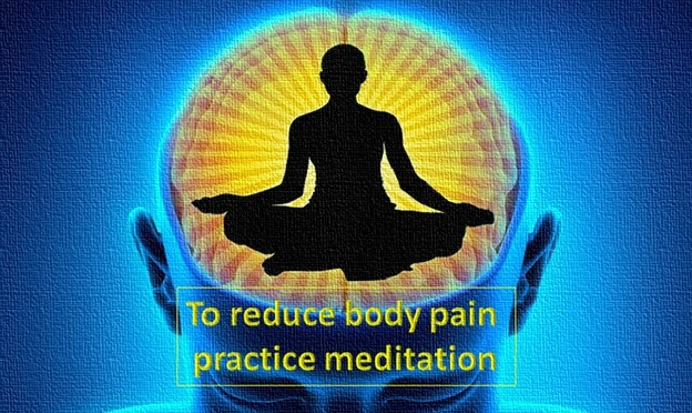 Practice Meditation To Reduce Body Pain