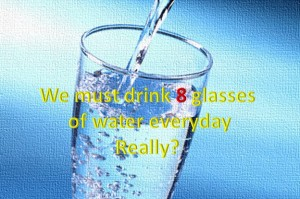 One must drink eight glasses of water daily