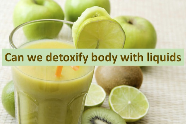 Can our body be detoxed with liquids and tea?