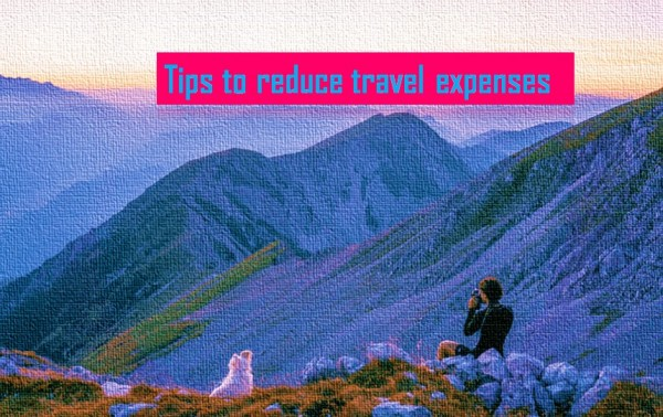 Tips to reduce travel expenses