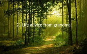 Grandma's advice for better life