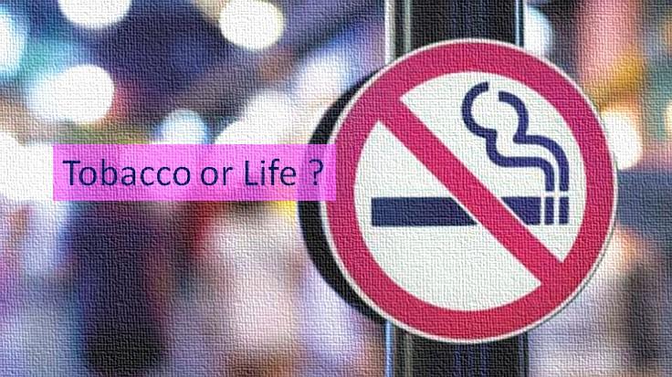 Tobacco or life you chose