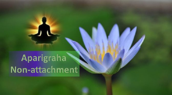 Aparigraha - Non-Attachment